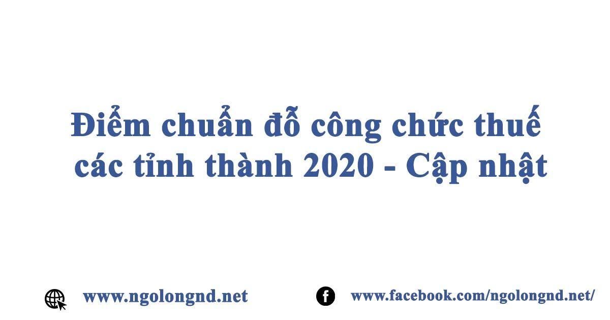 Điểm chuẩn đỗ công chức thuế các tỉnh thành 2020 - Cập nhật